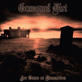 Graveyard Dirt - For Grace Or Damnation - CD