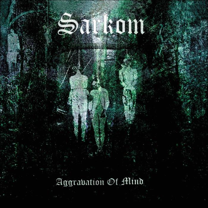 Sarkom - Aggravation of Mind - DLP