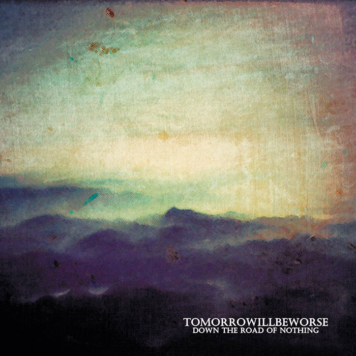 Tomorrowillbeworse - Down the Road of Nothing - DigiCD