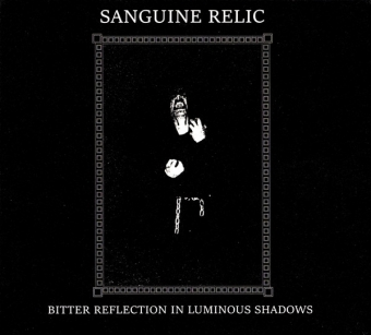 Sanguine Relic - Bitter Reflection In Luminous Shadows - Digipak CD