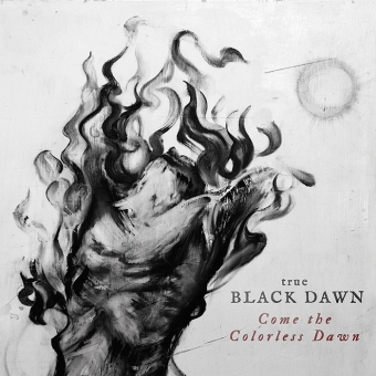 True Black Dawn - Come The Colorless Dawn - DigiCD
