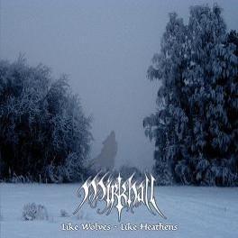 Mirkhall - Like Wolves - Like Heathens - CD